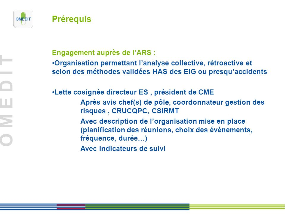 O M E D I T Prérequis Engagement auprès de lARS : Organisation permettant lanalyse collective, rétroactive et selon des méthodes validées HAS des EIG