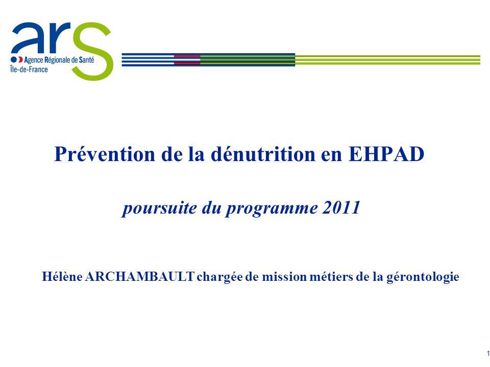 1 Prévention de la dénutrition en EHPAD poursuite du programme 2011 Hélène ARCHAMBAULT chargée de mission métiers de la gérontologie