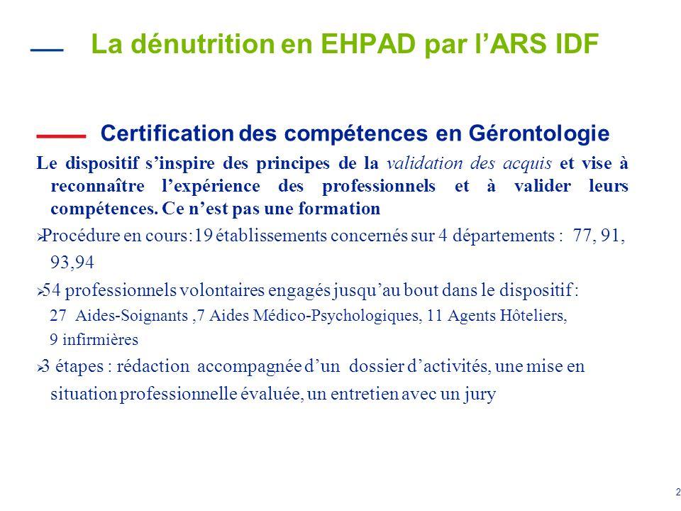 2 La dénutrition en EHPAD par lARS IDF Certification des compétences en Gérontologie Le dispositif sinspire des principes de la validation des acquis