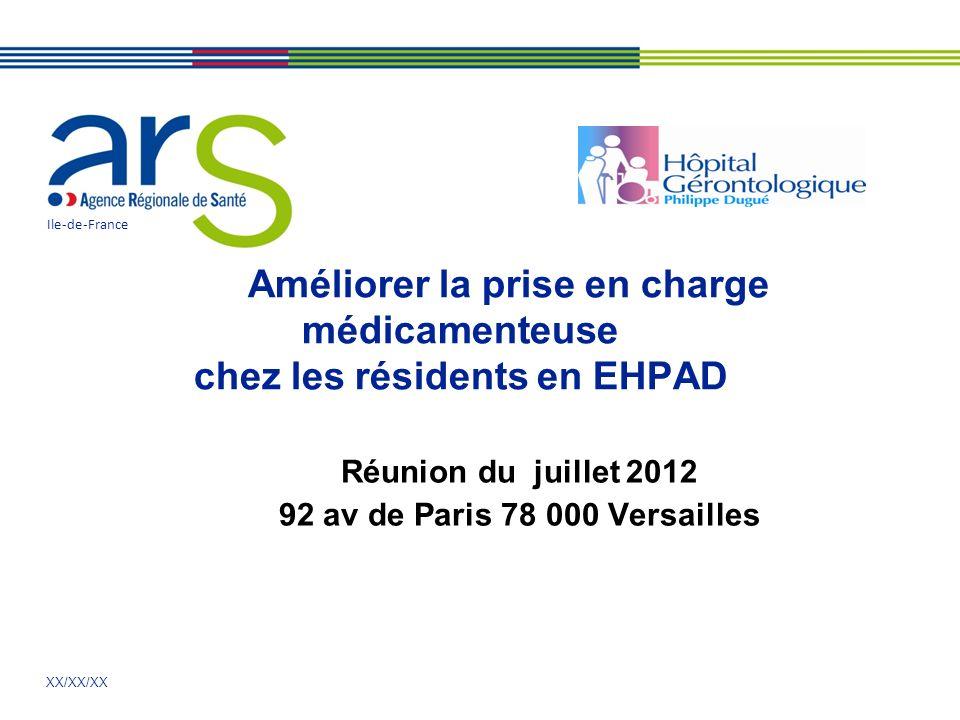 XX/XX/XX Améliorer la prise en charge médicamenteuse chez les résidents en EHPAD Réunion du juillet 2012 92 av de Paris 78 000 Versailles Ile-de-Franc