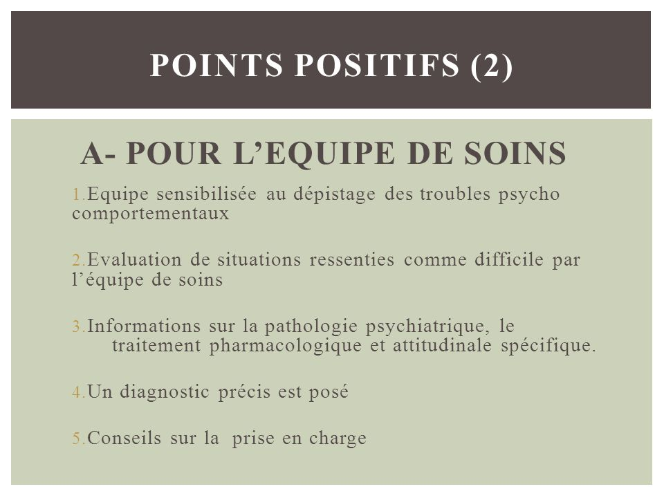 A- POUR LEQUIPE DE SOINS 1. Equipe sensibilisée au dépistage des troubles psycho comportementaux 2. Evaluation de situations ressenties comme difficil