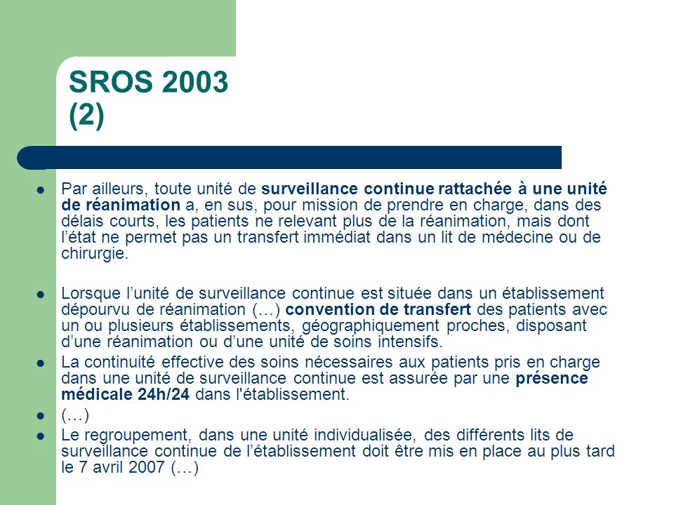 SROS 2003 (2) Par ailleurs, toute unité de surveillance continue rattachée à une unité de réanimation a, en sus, pour mission de prendre en charge, da