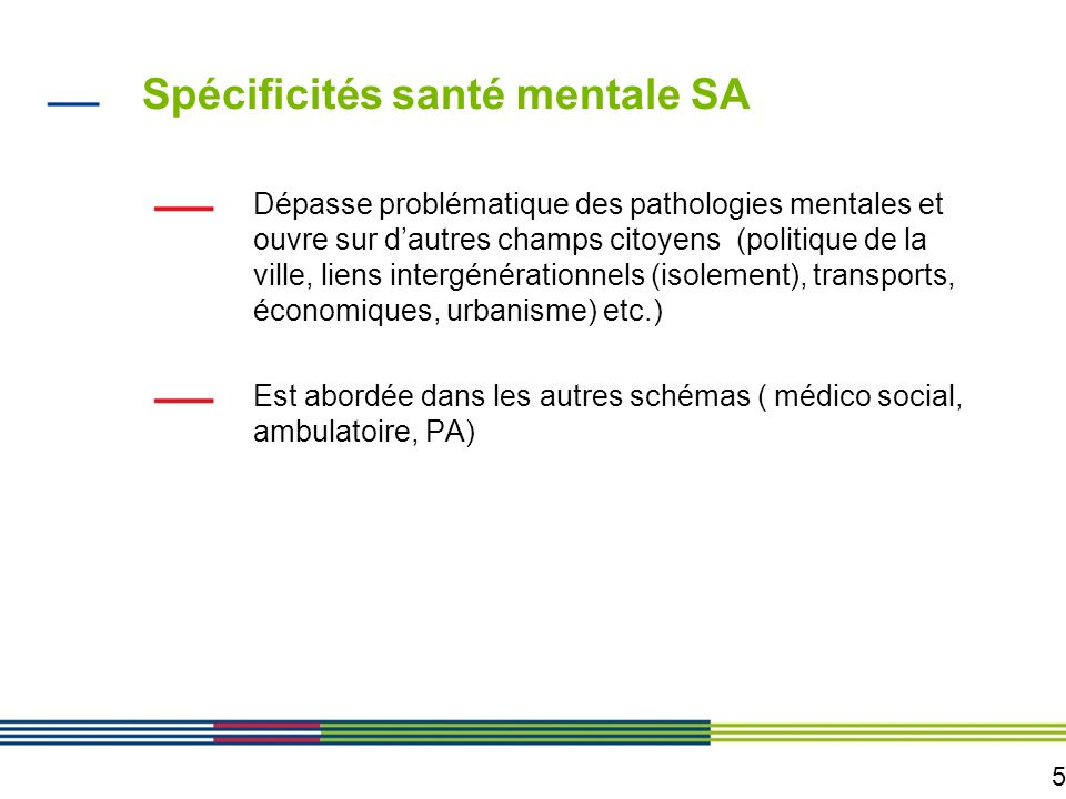 5 Spécificités santé mentale SA Dépasse problématique des pathologies mentales et ouvre sur dautres champs citoyens (politique de la ville, liens inte