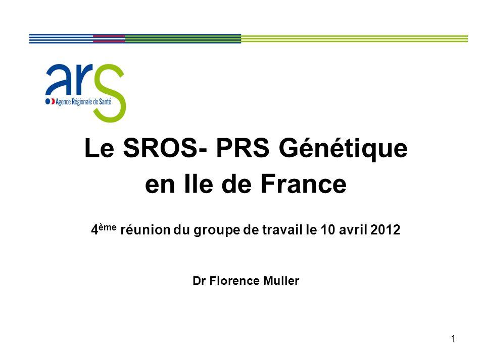 1 Le SROS- PRS Génétique en Ile de France 4 ème réunion du groupe de travail le 10 avril 2012 Dr Florence Muller