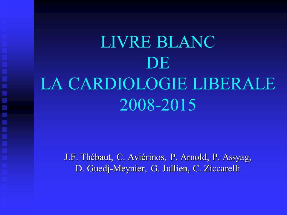 LIVRE BLANC DE LA CARDIOLOGIE LIBERALE 2008-2015 J.F. Thébaut, C. Aviérinos, P. Arnold, P. Assyag, D. Guedj-Meynier, G. Jullien, C. Ziccarelli