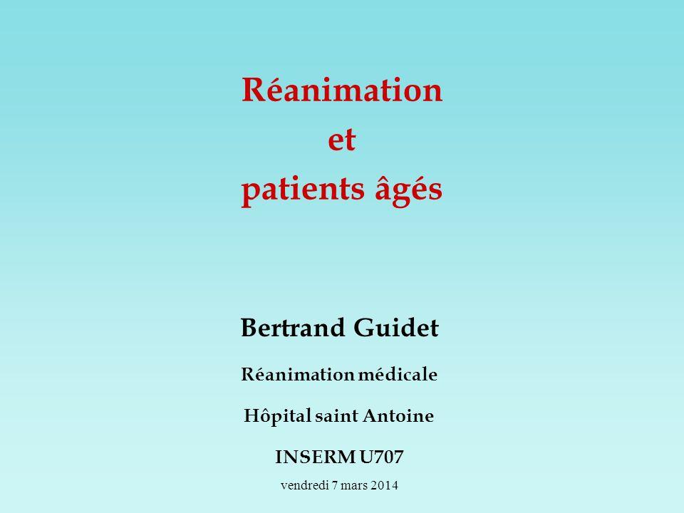 Réanimation et patients âgés Bertrand Guidet Réanimation médicale Hôpital saint Antoine INSERM U707 vendredi 7 mars 2014