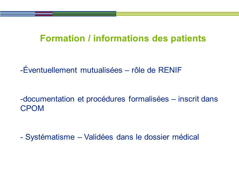 Formation / informations des patients -Éventuellement mutualisées – rôle de RENIF -documentation et procédures formalisées – inscrit dans CPOM - Systématisme – Validées dans le dossier médical