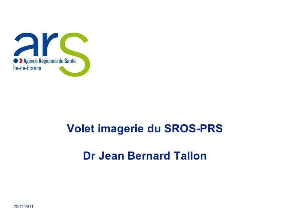 22/11/2011 Volet imagerie du SROS-PRS Dr Jean Bernard Tallon