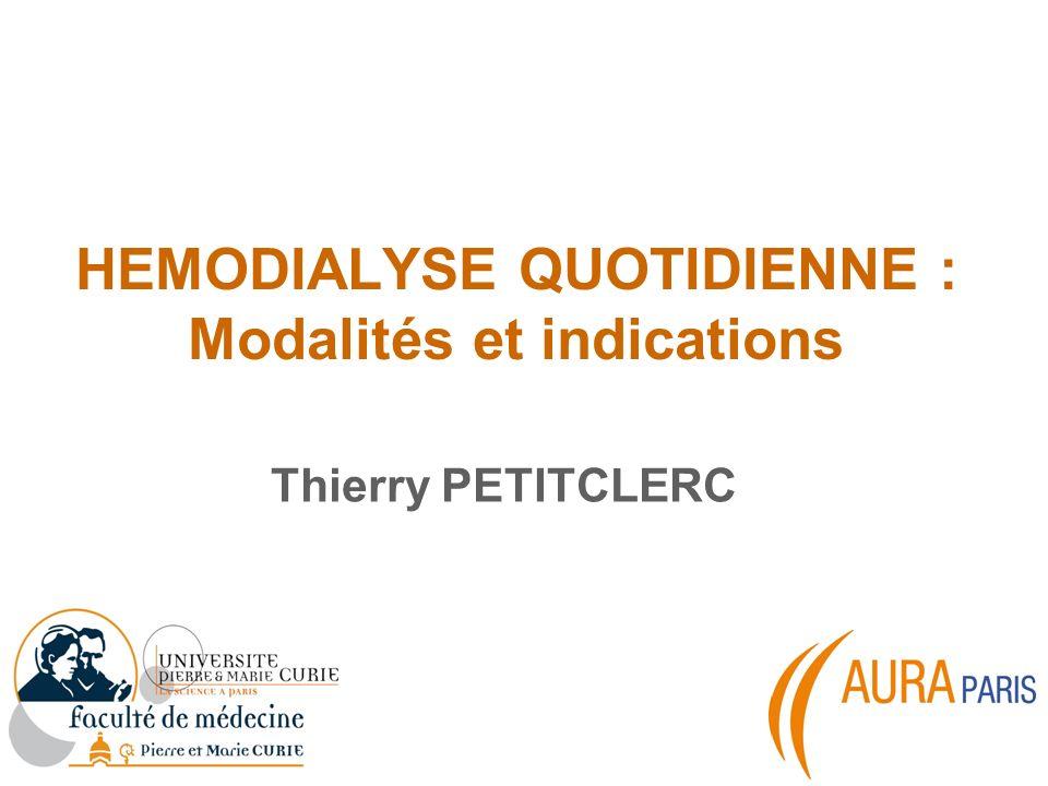 HEMODIALYSE QUOTIDIENNE : Modalités et indications Thierry PETITCLERC