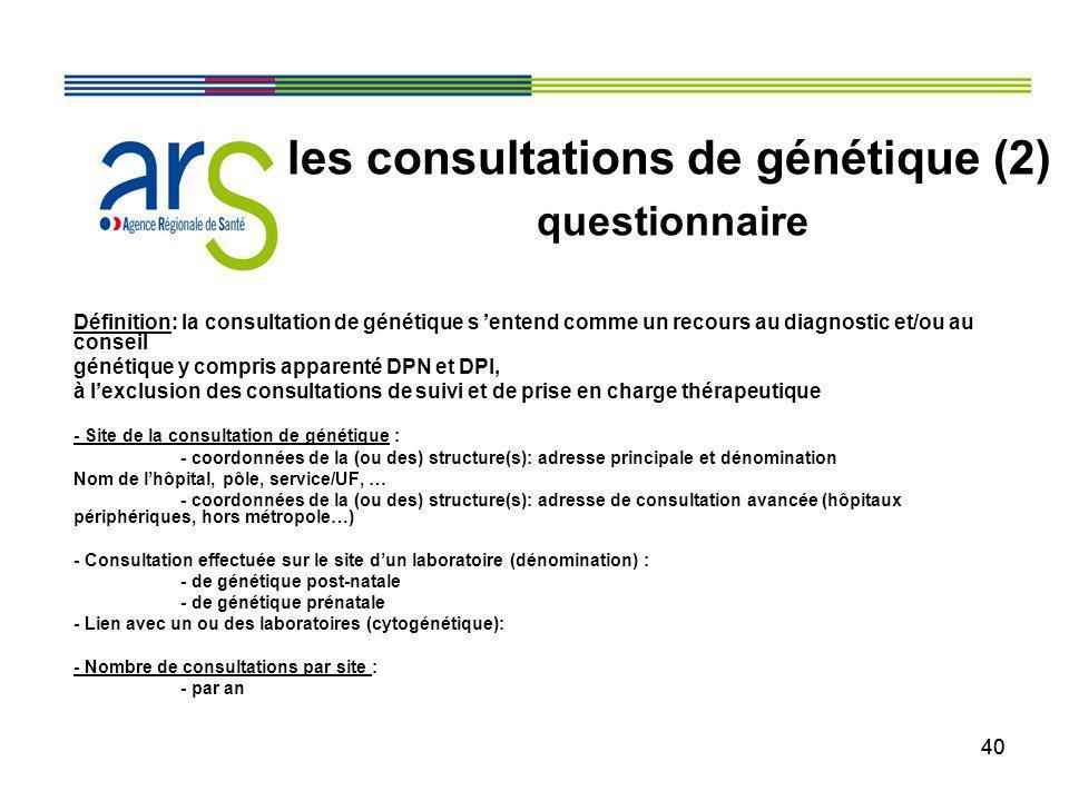 40 Définition: la consultation de génétique s entend comme un recours au diagnostic et/ou au conseil génétique y compris apparenté DPN et DPI, à lexcl