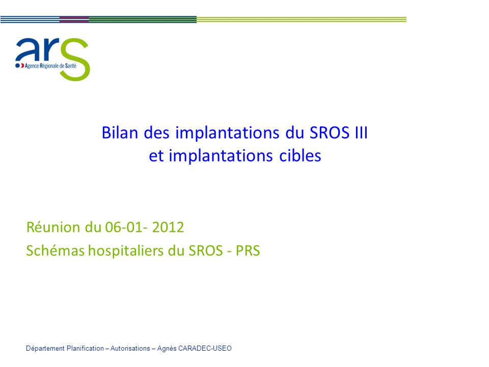 Bilan des implantations du SROS III et implantations cibles Réunion du 06-01- 2012 Schémas hospitaliers du SROS - PRS Département Planification – Auto