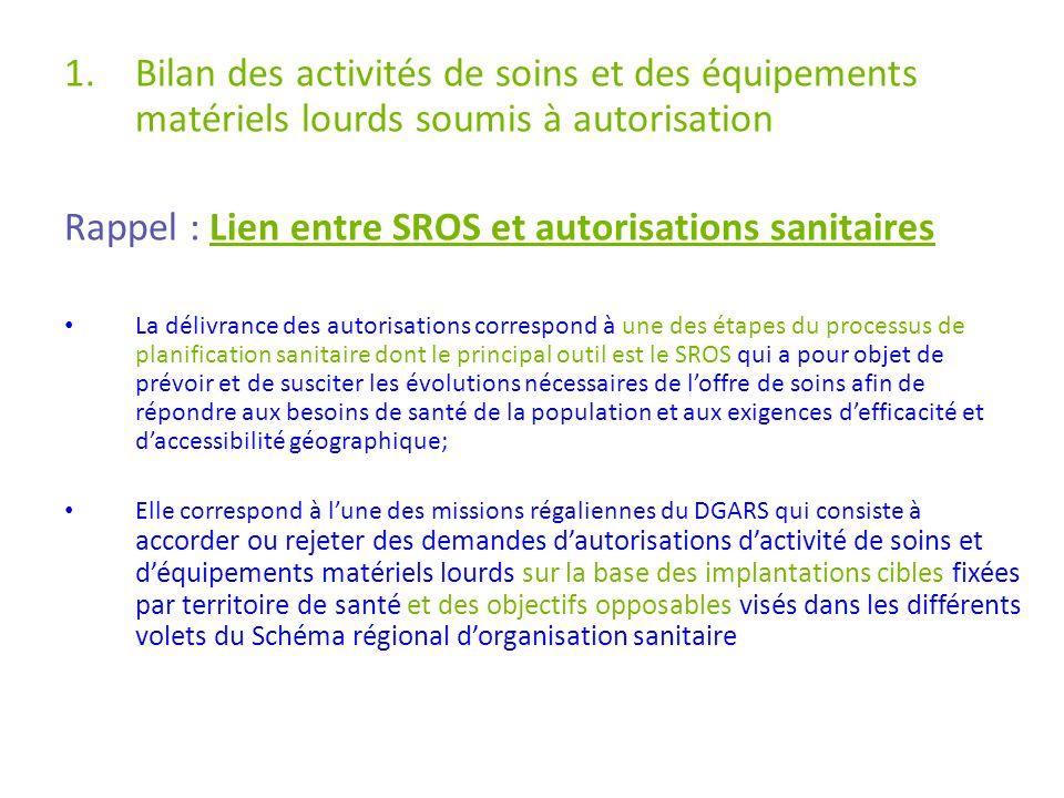 1.Bilan des activités de soins et des équipements matériels lourds soumis à autorisation Rappel : Lien entre SROS et autorisations sanitaires La déliv