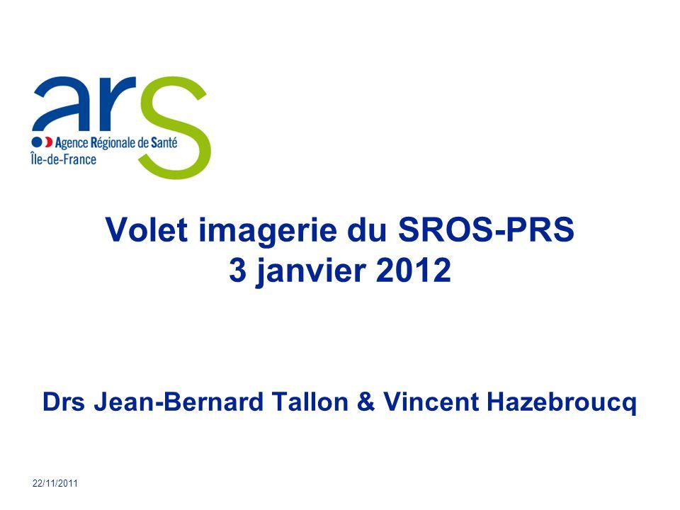 22/11/2011 Volet imagerie du SROS-PRS 3 janvier 2012 Drs Jean-Bernard Tallon & Vincent Hazebroucq