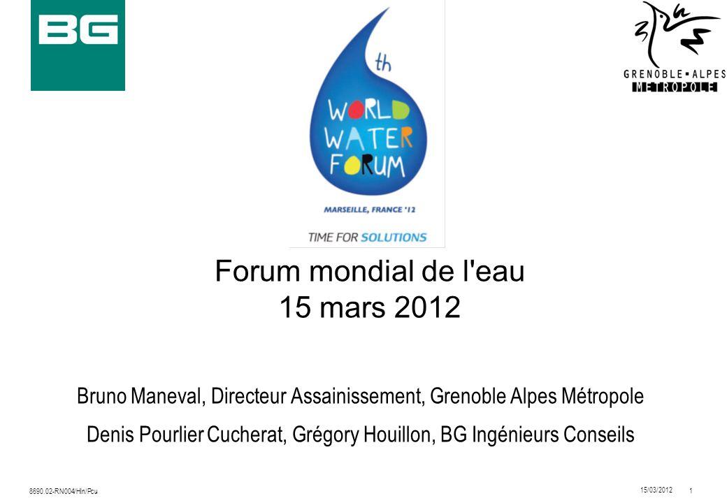 1 15/03/2012 8690.02-RN004/Hln/Pcu Forum mondial de l'eau 15 mars 2012 Bruno Maneval, Directeur Assainissement, Grenoble Alpes Métropole Denis Pourlie