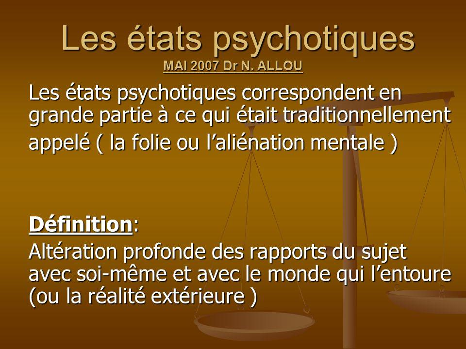 Les états psychotiques MAI 2007 Dr N. ALLOU Les états psychotiques MAI 2007 Dr N. ALLOU Les états psychotiques correspondent en grande partie à ce qui