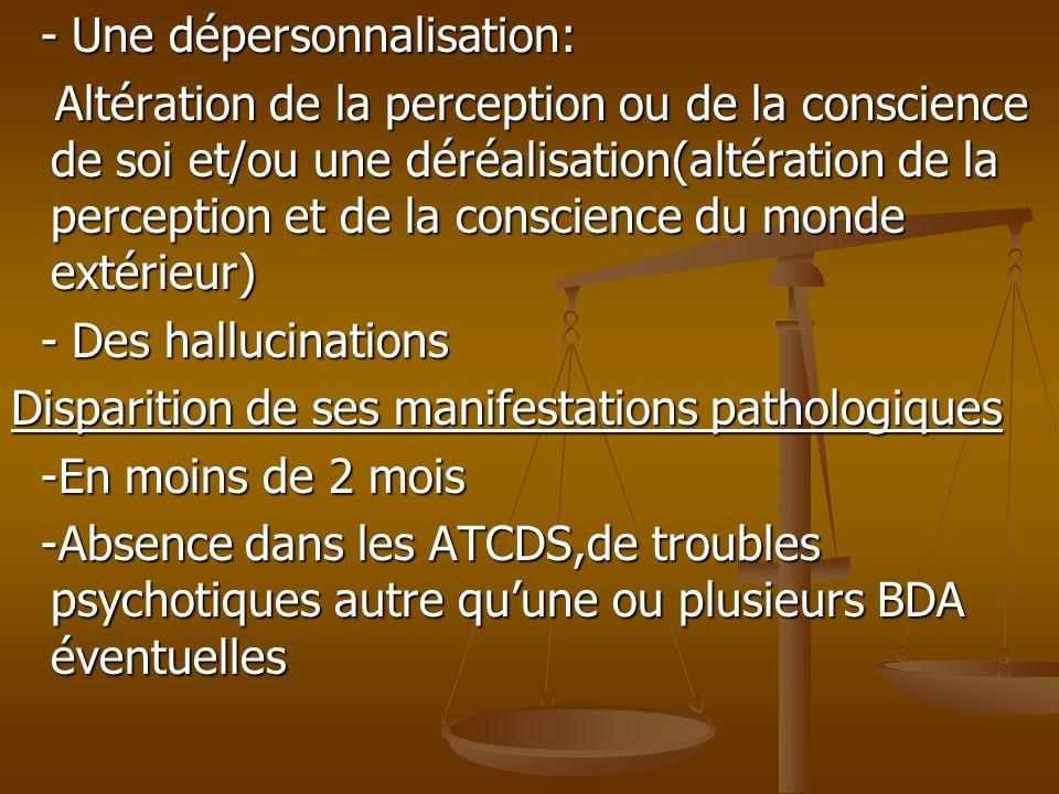 - Une dépersonnalisation: - Une dépersonnalisation: Altération de la perception ou de la conscience de soi et/ou une déréalisation(altération de la pe
