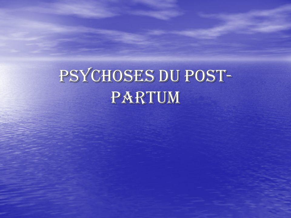 La période à risque, pour lapparition de manifestations psychotiques dans le post-partum, est le 1 er mois: 80% des cas La fréquence des psychoses du post-partum est de: 1 à 2 pour 1000 accouchements