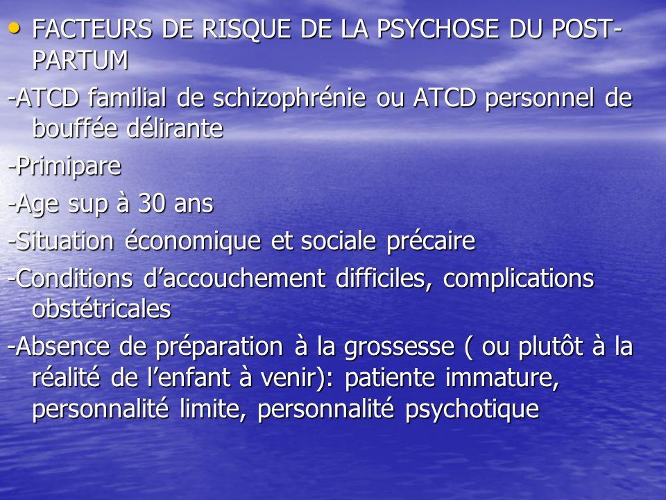 FACTEURS DE RISQUE DE LA PSYCHOSE DU POST- PARTUM FACTEURS DE RISQUE DE LA PSYCHOSE DU POST- PARTUM -ATCD familial de schizophrénie ou ATCD personnel