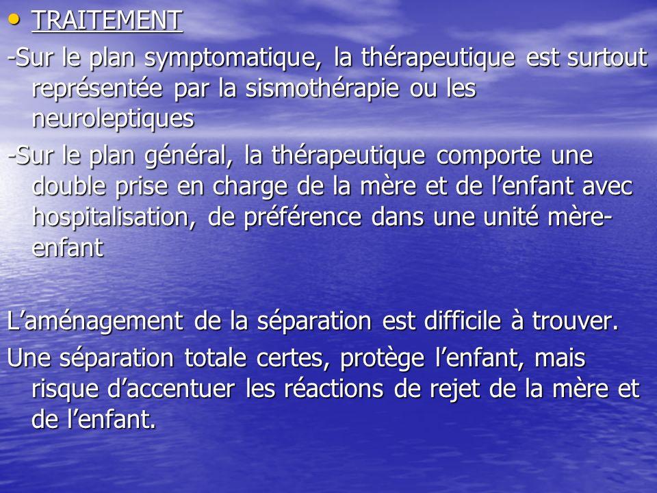 TRAITEMENT TRAITEMENT -Sur le plan symptomatique, la thérapeutique est surtout représentée par la sismothérapie ou les neuroleptiques -Sur le plan gén