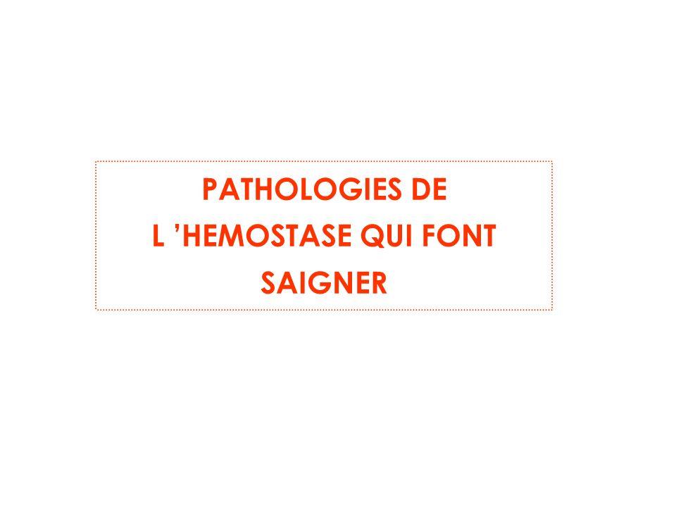 PATHOLOGIES DE L HEMOSTASE QUI FONT SAIGNER