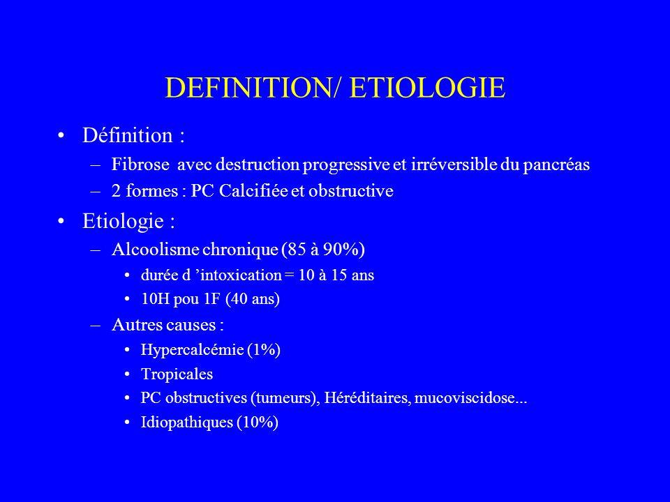 DEFINITION/ ETIOLOGIE Définition : –Fibrose avec destruction progressive et irréversible du pancréas –2 formes : PC Calcifiée et obstructive Etiologie