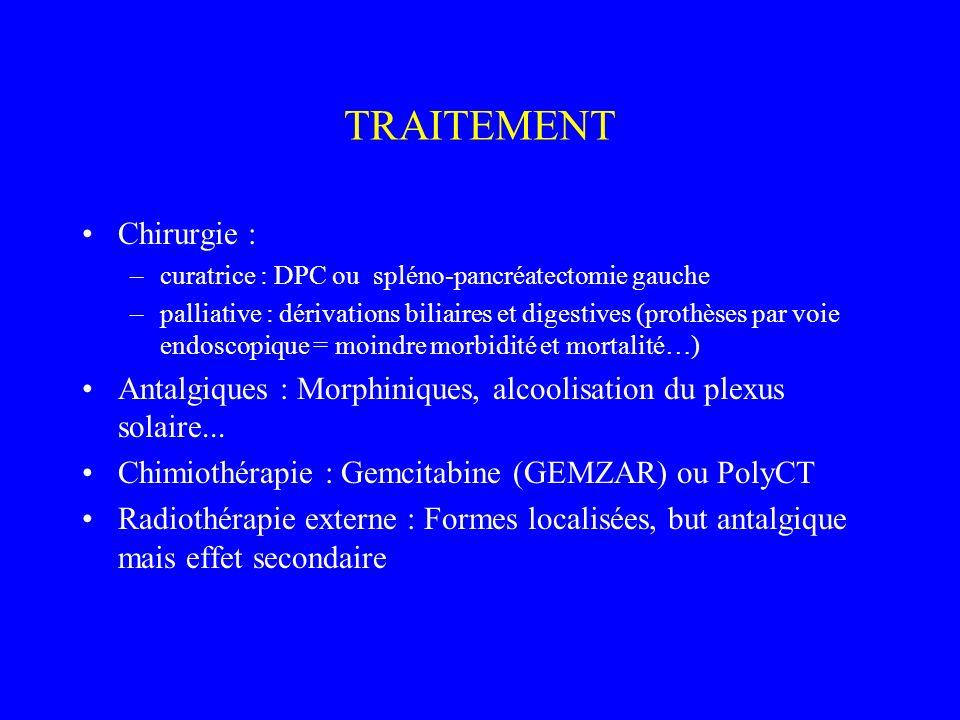 TRAITEMENT Chirurgie : –curatrice : DPC ou spléno-pancréatectomie gauche –palliative : dérivations biliaires et digestives (prothèses par voie endosco