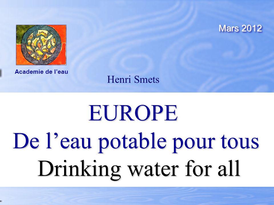 Henri SmetsEUROPE De leau potable pour tous De leau potable pour tous Drinking water for all Drinking water for all Mars 2012 Academie de leau