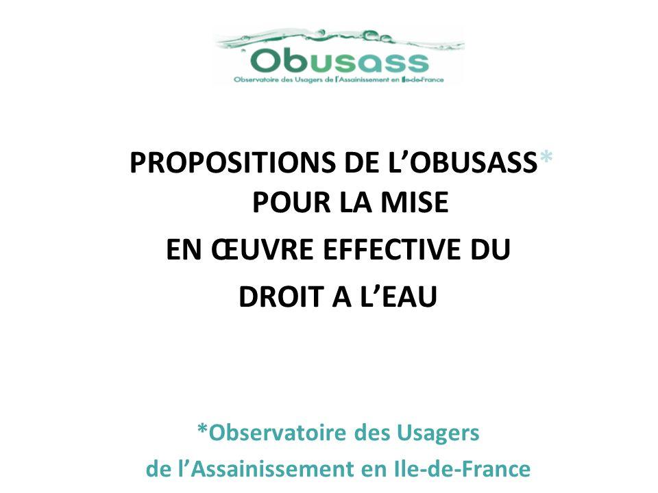 PROPOSITIONS DE LOBUSASS* POUR LA MISE EN ŒUVRE EFFECTIVE DU DROIT A LEAU *Observatoire des Usagers de lAssainissement en Ile-de-France