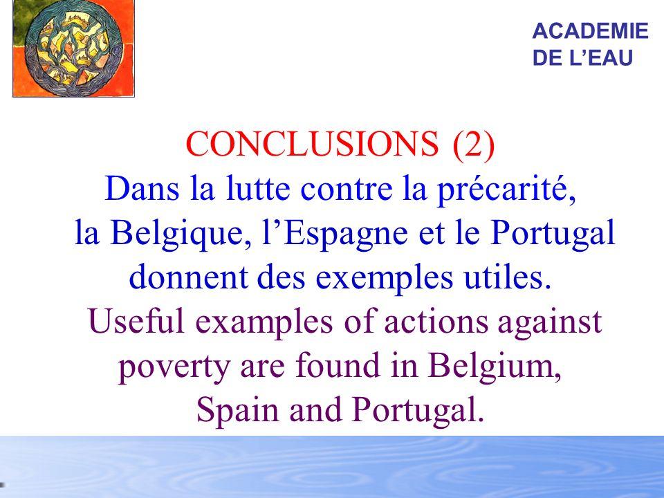 CONCLUSIONS (2) Dans la lutte contre la précarité, la Belgique, lEspagne et le Portugal donnent des exemples utiles. Useful examples of actions agains