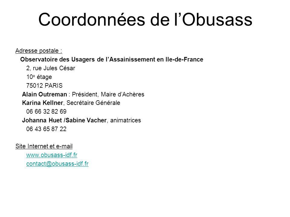 Coordonnées de lObusass Adresse postale : Observatoire des Usagers de lAssainissement en Ile-de-France 2, rue Jules César 10 e étage 75012 PARIS Alain