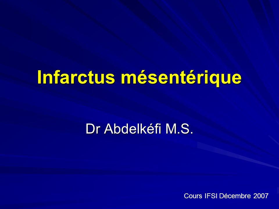 Infarctus mésentérique Dr Abdelkéfi M.S. Cours IFSI Décembre 2007