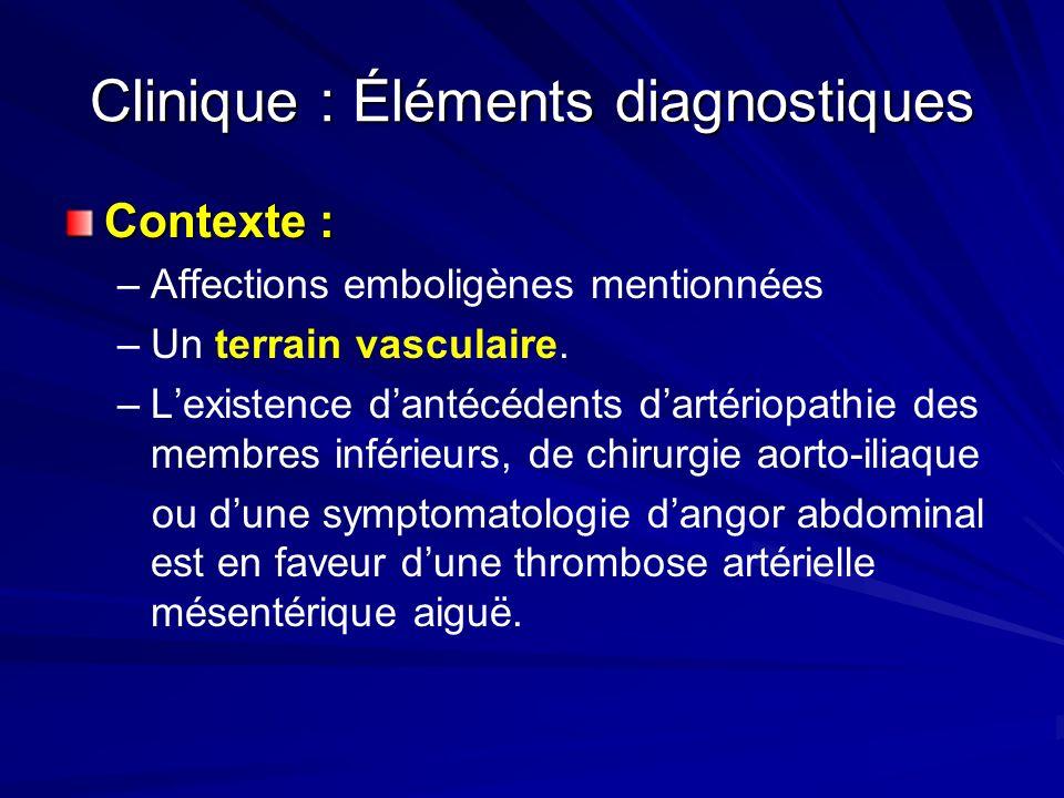 Clinique : Éléments diagnostiques Contexte : – –Affections emboligènes mentionnées – –Un terrain vasculaire. – –Lexistence dantécédents dartériopathie