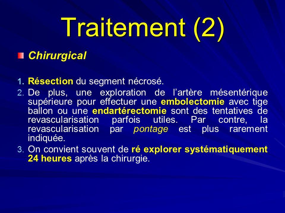 Traitement (2) Chirurgical 1. 1. Résection du segment nécrosé. 2. 2. De plus, une exploration de lartère mésentérique supérieure pour effectuer une em
