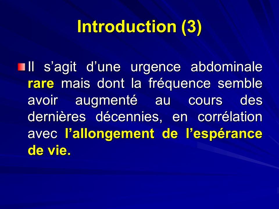 Introduction (3) Il sagit dune urgence abdominale rare mais dont la fréquence semble avoir augmenté au cours des dernières décennies, en corrélation a