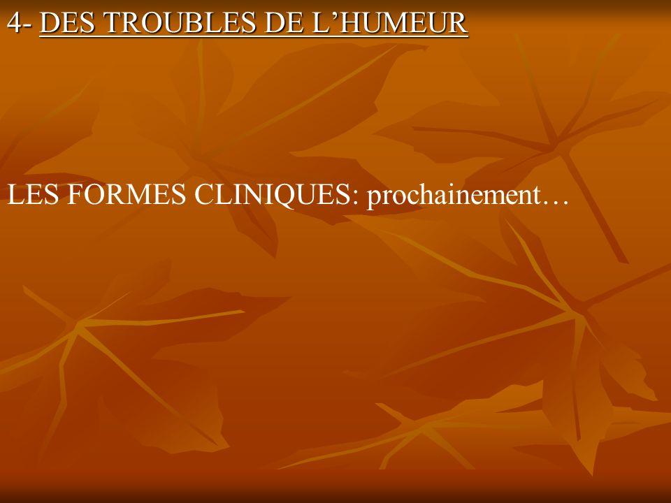 4- DES TROUBLES DE LHUMEUR LES FORMES CLINIQUES: prochainement…