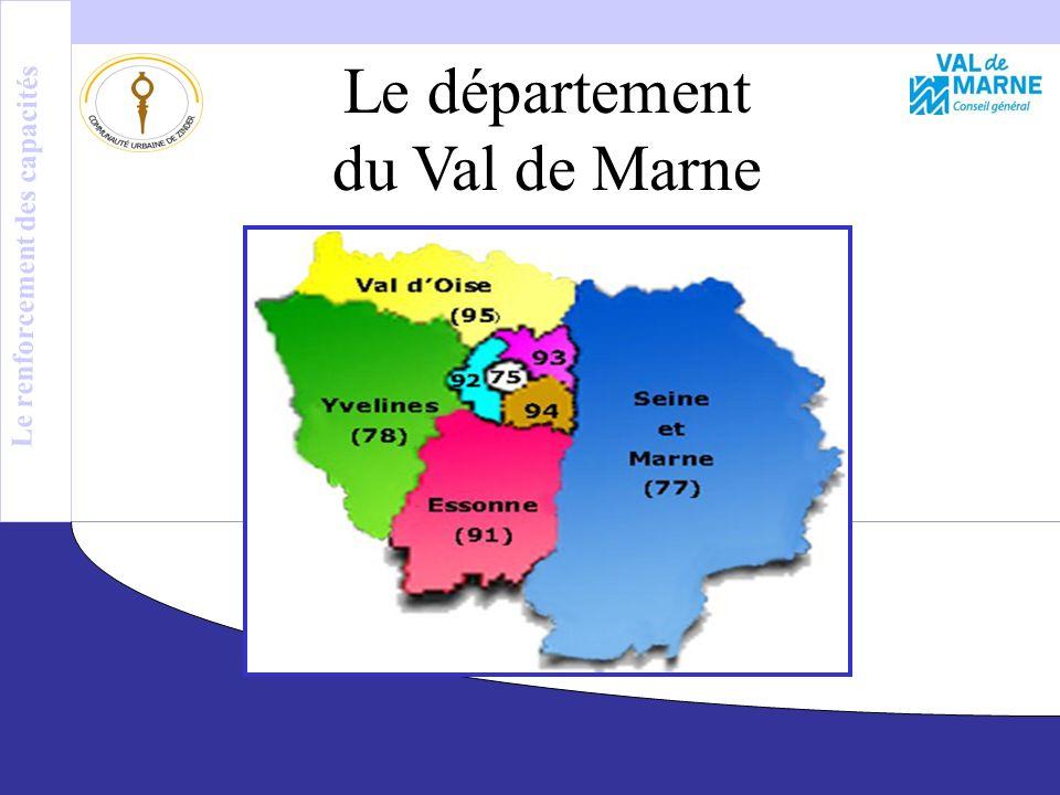 Le Département du Val de Marne Le département du Val de Marne Le renforcement des capacités