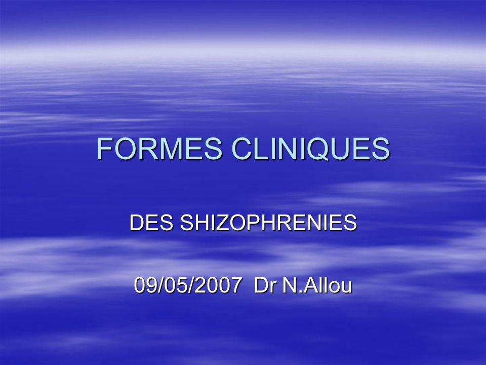 FORMES CLINIQUES DES SHIZOPHRENIES 09/05/2007 Dr N.Allou