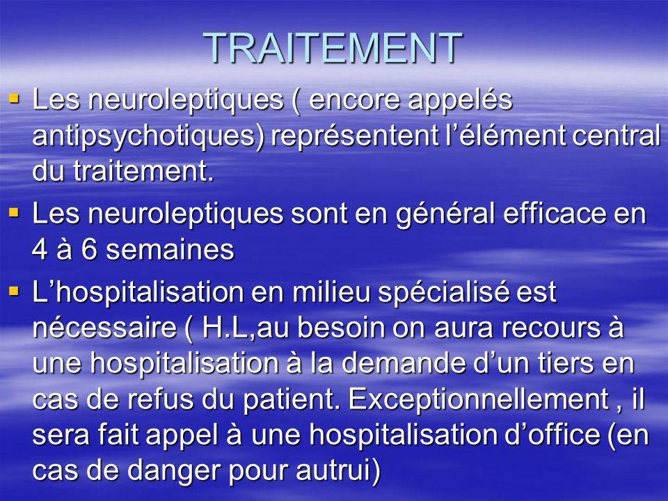 TRAITEMENT Les neuroleptiques ( encore appelés antipsychotiques) représentent lélément central du traitement. Les neuroleptiques ( encore appelés anti