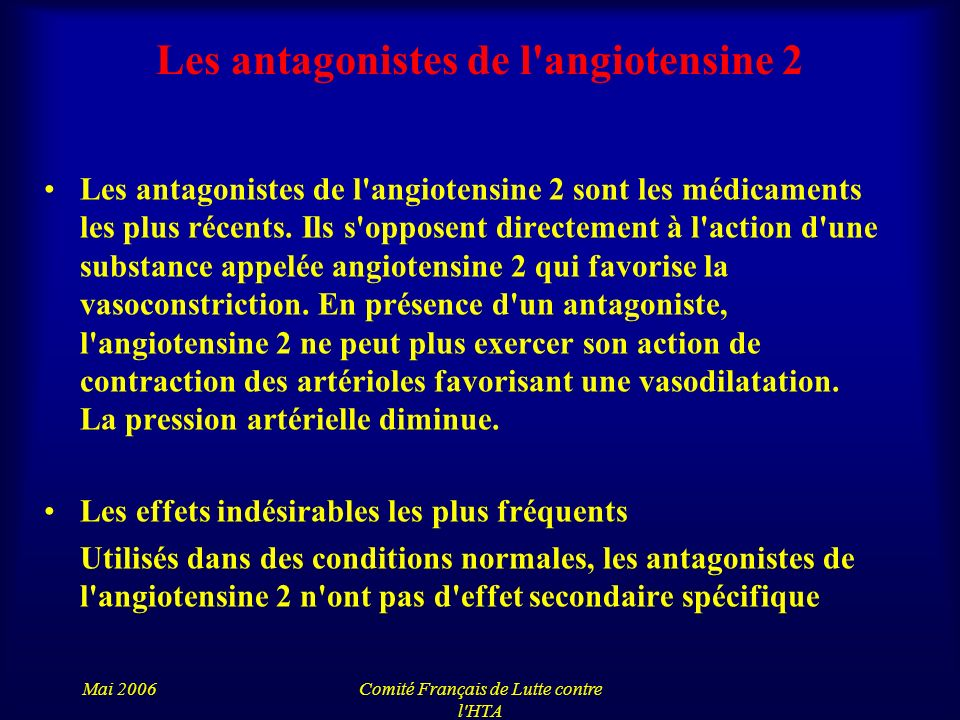 Mai 2006Comité Français de Lutte contre l'HTA Les antagonistes de l'angiotensine 2 Les antagonistes de l'angiotensine 2 sont les médicaments les plus