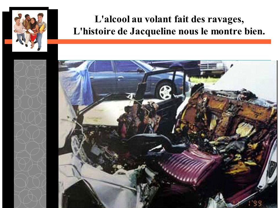 L'alcool au volant fait des ravages, L'histoire de Jacqueline nous le montre bien.