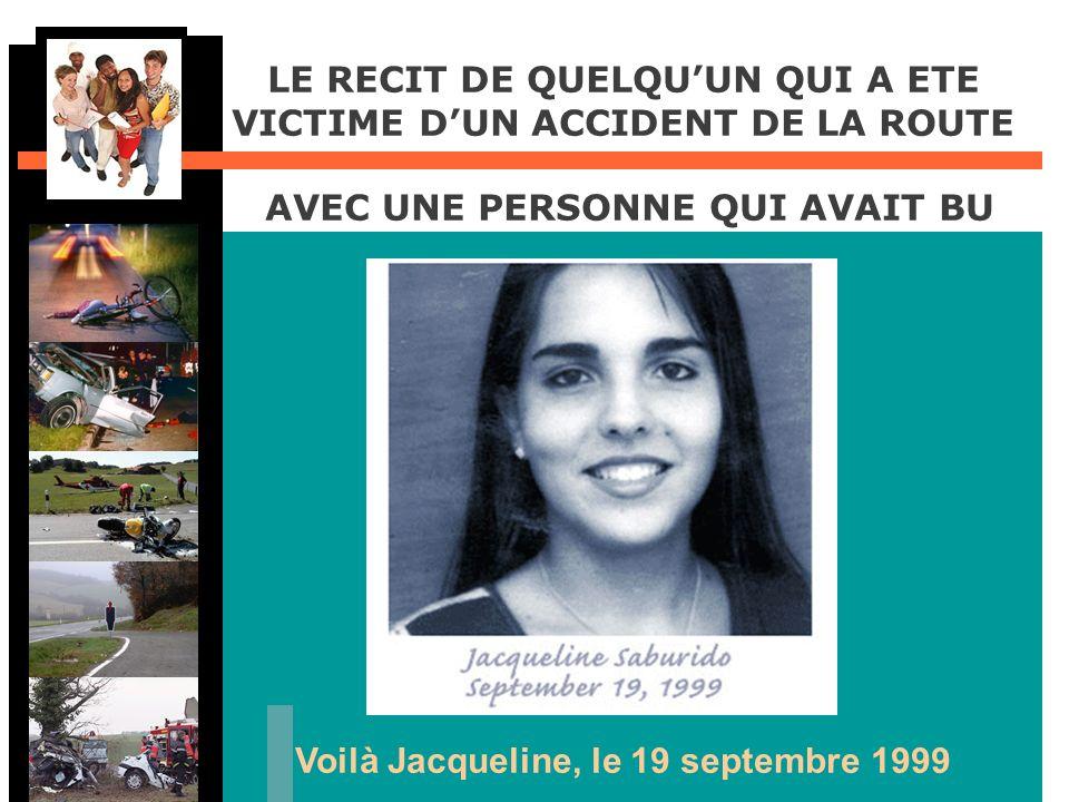 LE RECIT DE QUELQUUN QUI A ETE VICTIME DUN ACCIDENT DE LA ROUTE AVEC UNE PERSONNE QUI AVAIT BU Voilà Jacqueline, le 19 septembre 1999