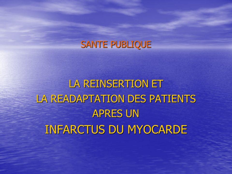 SANTE PUBLIQUE LA REINSERTION ET LA READAPTATION DES PATIENTS APRES UN INFARCTUS DU MYOCARDE