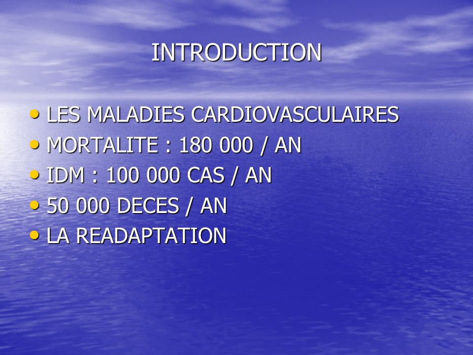 INTRODUCTION LES MALADIES CARDIOVASCULAIRES LES MALADIES CARDIOVASCULAIRES MORTALITE : 180 000 / AN MORTALITE : 180 000 / AN IDM : 100 000 CAS / AN ID