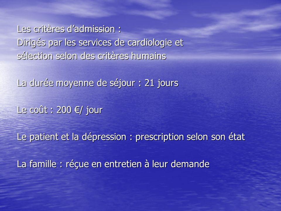 Les critères dadmission : Dirigés par les services de cardiologie et sélection selon des critères humains La durée moyenne de séjour : 21 jours Le coû