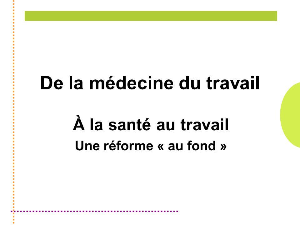 De la médecine du travail À la santé au travail Une réforme « au fond »