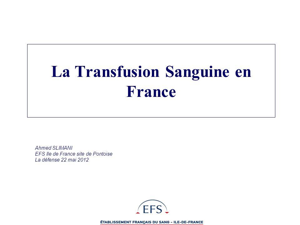 Ahmed SLIMANI EFS Ile de France site de Pontoise La défense 22 mai 2012 La Transfusion Sanguine en France