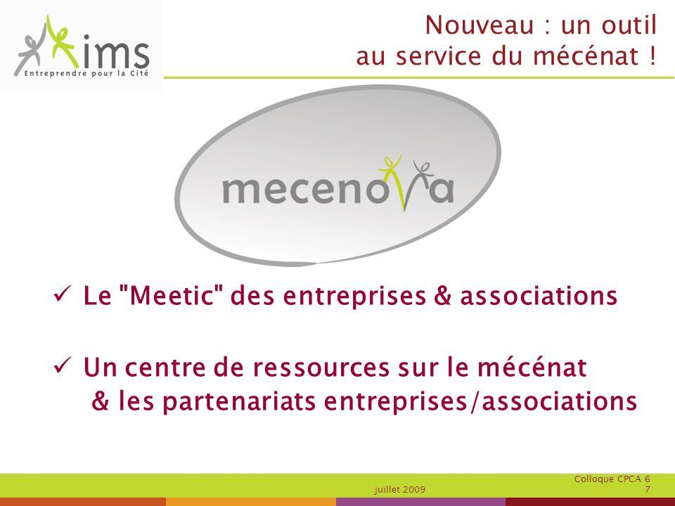 Colloque CPCA 6 juillet 2009 7 Le Meetic des entreprises & associations Un centre de ressources sur le mécénat & les partenariats entreprises/associations Nouveau : un outil au service du mécénat !