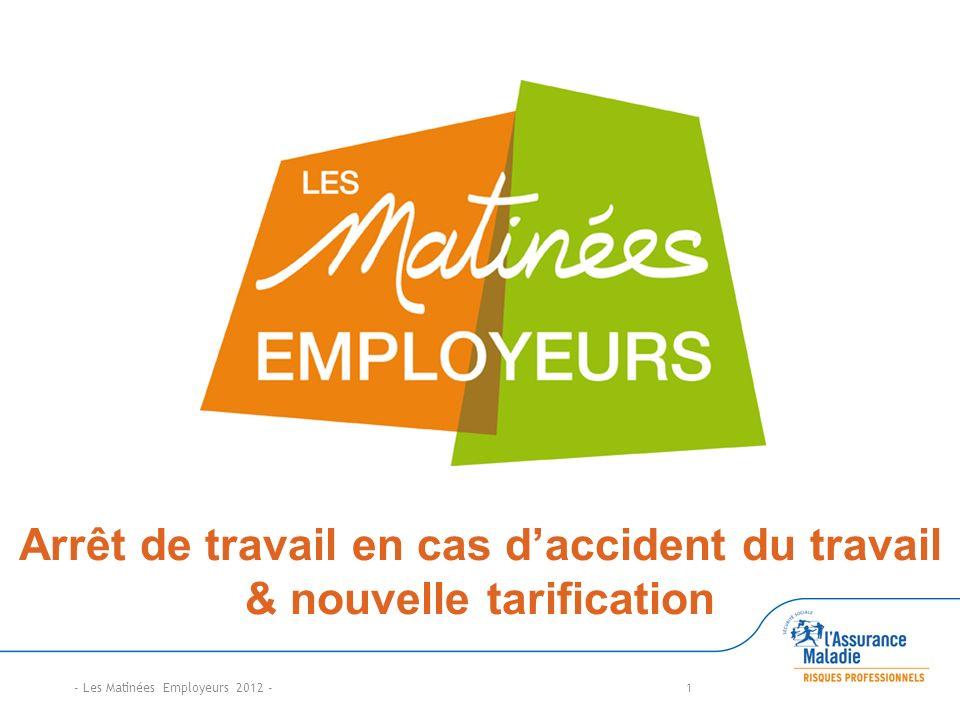 1 Arrêt de travail en cas daccident du travail & nouvelle tarification - Les Matinées Employeurs 2012 -