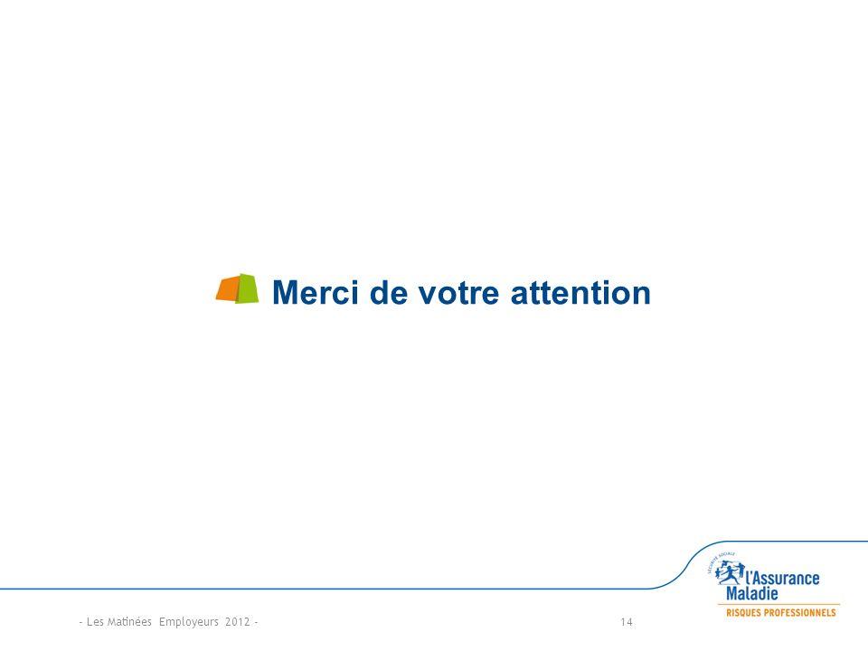 14 Merci de votre attention - Les Matinées Employeurs 2012 -