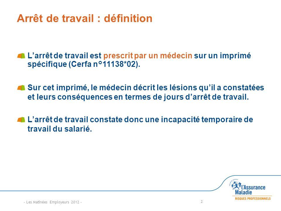 2 Arrêt de travail : définition Larrêt de travail est prescrit par un médecin sur un imprimé spécifique (Cerfa n°11138*02). Sur cet imprimé, le médeci